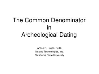 The Common Denominator in Archeological Dating