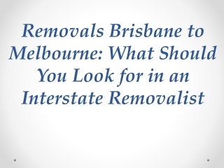 Removals Brisbane to Melbourne: What Should You Look for in