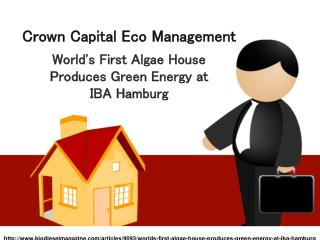 Crown Capital Eco Management : World's First Algae House