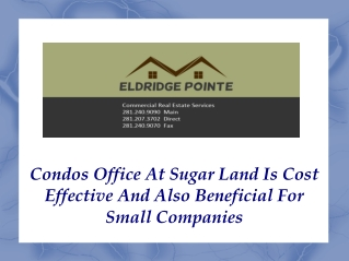 Condos Office At Sugar Land Is Cost Effective And Also Benef