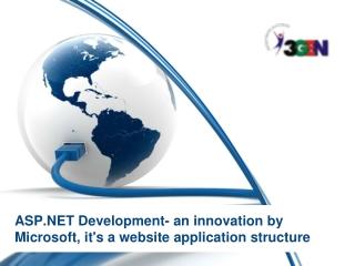 ASP.NET Development- an innovation by Microsoft, it's a webs
