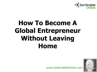 How To Become A Global Entrepreneur Without Leaving Home