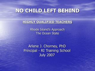NO CHILD LEFT BEHIND  HIGHLY QUALIFIED TEACHERS  Rhode Island s Approach The Ocean State