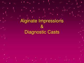 Alginate Impressions  Diagnostic Casts