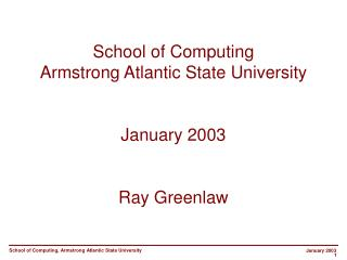 School of Computing Armstrong Atlantic State University   January 2003   Ray Greenlaw