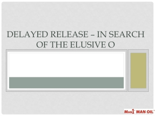 Delayed Release – In Search of the Elusive O