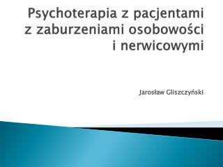 Psychoterapia z pacjentami z zaburzeniami osobowosci i nerwicowymi