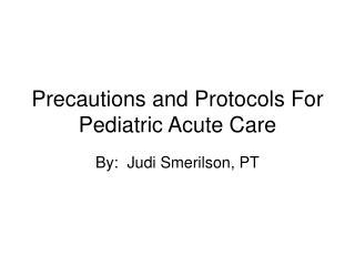 Precautions and Protocols For Pediatric Acute Care