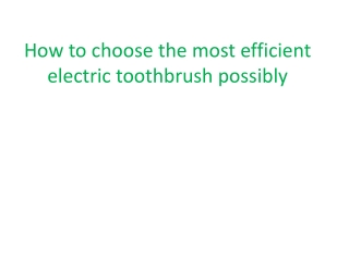 Choosing the ideal the best quality electric toothbrush ever