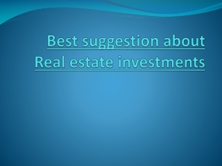 Best suggestion about real estate investments