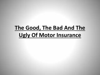 The Good, The Bad And The Ugly Of Motor Insurance