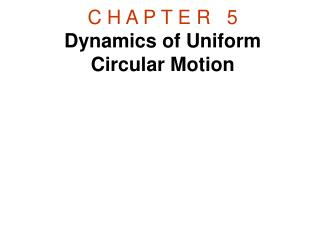 C H A P T E R 5 Dynamics of Uniform Circular Motion