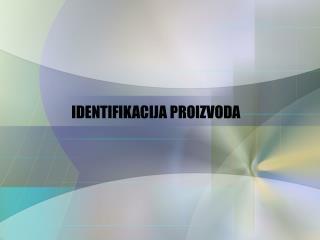 IDENTIFIKACIJA PROIZVODA
