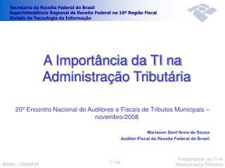A Import ncia da TI na Administra  o Tribut ria  20  Encontro Nacional do Auditores e Fiscais de Tributos Municipais   n