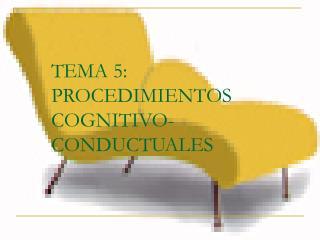 TEMA 5: PROCEDIMIENTOS COGNITIVO-CONDUCTUALES