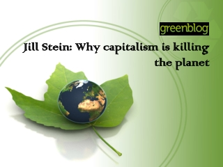 Jill Stein: Why capitalism is killing the planet