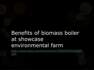 Benefits of biomass boiler at showcase environmental farm