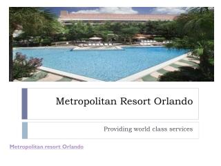 Metropolitan resort orlando
