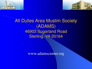 All Dulles Area Muslim Society ADAMS 46903 Sugarland Road Sterling, VA 20164