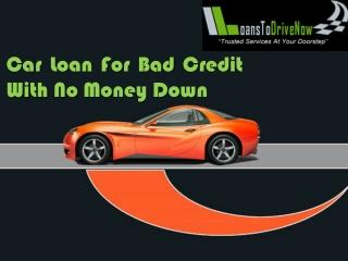Car Loans Bad Credit No Money Down At Affordable Rate