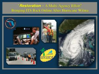 Restoration   A Multi-Agency Effort  Bringing ITS Back Online After Hurricane Wilma