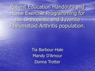 Patient Education Handouts and Home Exercise Programming for the Orthopedic and Juvenile Rheumatoid Arthritis population