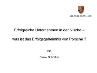 Erfolgreiche Unternehmen in der Nische     was ist das Erfolgsgeheimnis von Porsche
