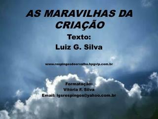 AS MARAVILHAS DA CRIA  O  Texto: Luiz G. Silva  respingosdeorvalho.hpgvip.br   Formata  o: Vit ria F. Silva Email: lgsre