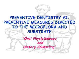 PREVENTIVE DENTISTRY VI: PREVENTIVE MEASURES DIRECTED TO THE MICROFLORA AND SUBSTRATE
