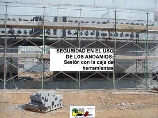 SEGURIDAD EN EL USO DE LOS ANDAMIOS: Sesi n con la caja de herramientas