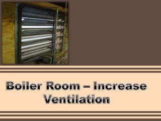Boiler Room � Increase Ventilation