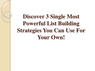Discover 3 Most Powerful List Building Strategies You Can Us