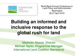 Building an informed and inclusive response to the global rush for land   Madiodio Niasse, Director Michael Taylor, Prog