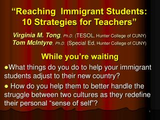 Reaching  Immigrant Students: 10 Strategies for Teachers    Virginia M. Tong, Ph.D. TESOL, Hunter College of CUNY Tom M
