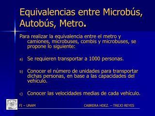 Equivalencias entre Microb s, Autob s, Metro.