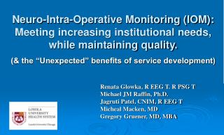 Neuro-Intra-Operative Monitoring IOM: Meeting increasing institutional needs, while maintaining quality.   the  Unexpect