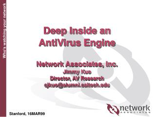 Deep Inside an AntiVirus Engine   Network Associates, Inc. Jimmy Kuo Director, AV Research cjkuoalumniltech