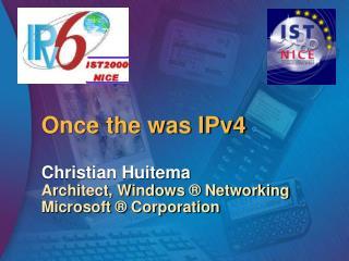 Once the was IPv4 Christian Huitema