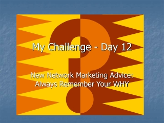 Day 12 - New Network Marketing Advice: Always Remember Your