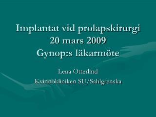 Implantat vid prolapskirurgi 20 mars 2009 Gynop:s l