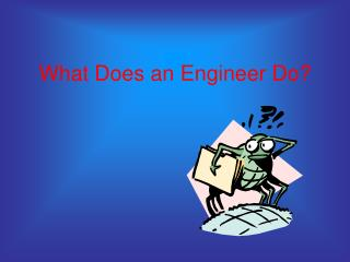 What Does an Engineer Do