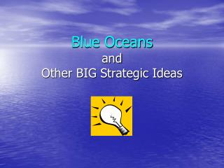 Blue Oceans and Other BIG Strat