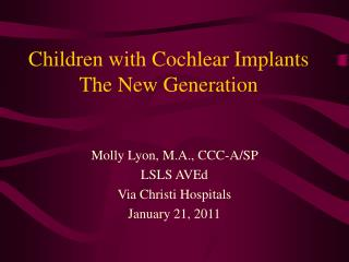 Children with Cochlear Implants The New Generation