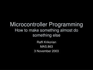 Microcontroller Programming How to make something almost do ...