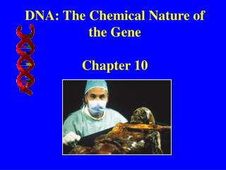 DNA: The Chemical Nature of the Gene Chapter 10