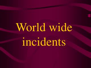 World wide incidents