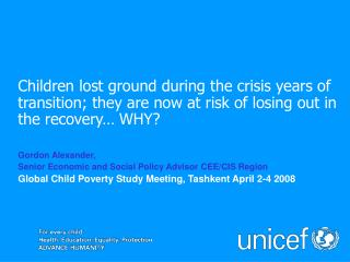 Children lost ground during the crisis years of transition; they are now at risk of losing out in the recovery  WHY   Go