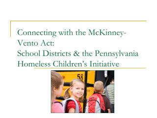 Connecting with the McKinney-Vento Act: School Districts  the Pennsylvania Homeless Children s Initiative