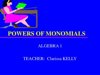 POWERS OF MONOMIALS