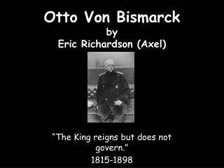 a history of nationalism and a biography of otto von bismarck 19 jamaie (later to become otto von bismarck nationalism essay james) decartes was one of those orphans.